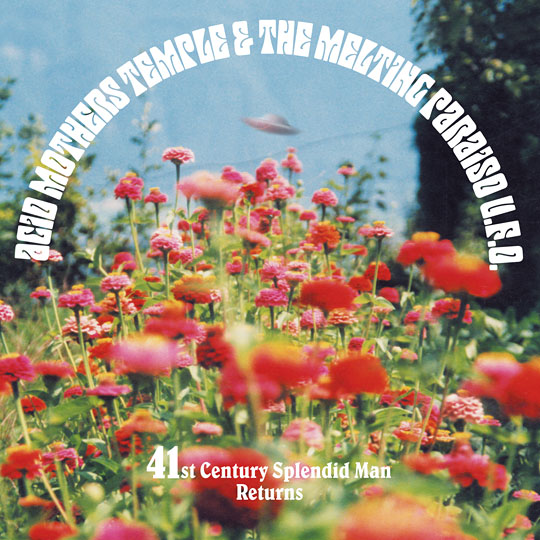 Acid Mothers Temple & The Melting Paraiso U.F.O. - 41st Century Splendid Man Returns